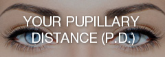 Your pupillary distance (P.D)